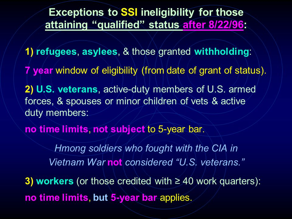 "Exceptions to SSI ineligibility for those attaining ""qualified"" status after 8/22/96: 1) refugees, asylees, & those granted withholding: 7 year window"
