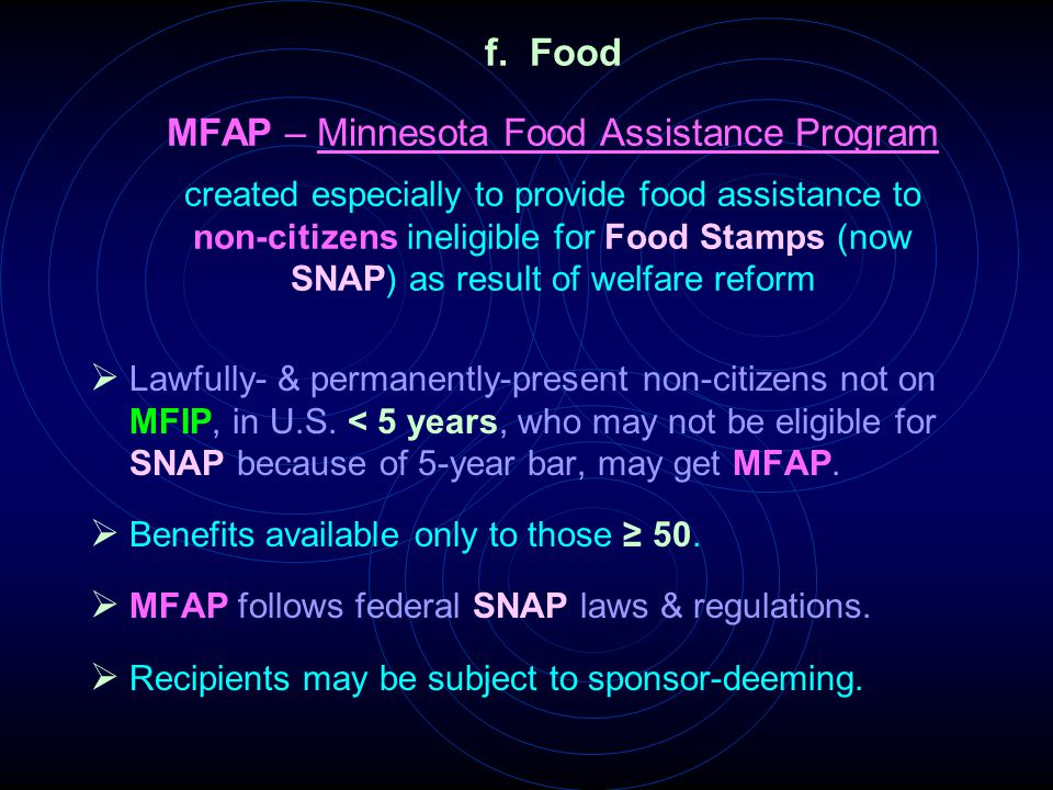f. Food MFAP – Minnesota Food Assistance Program created especially to provide food assistance to non-citizens ineligible for Food Stamps (now SNAP) a
