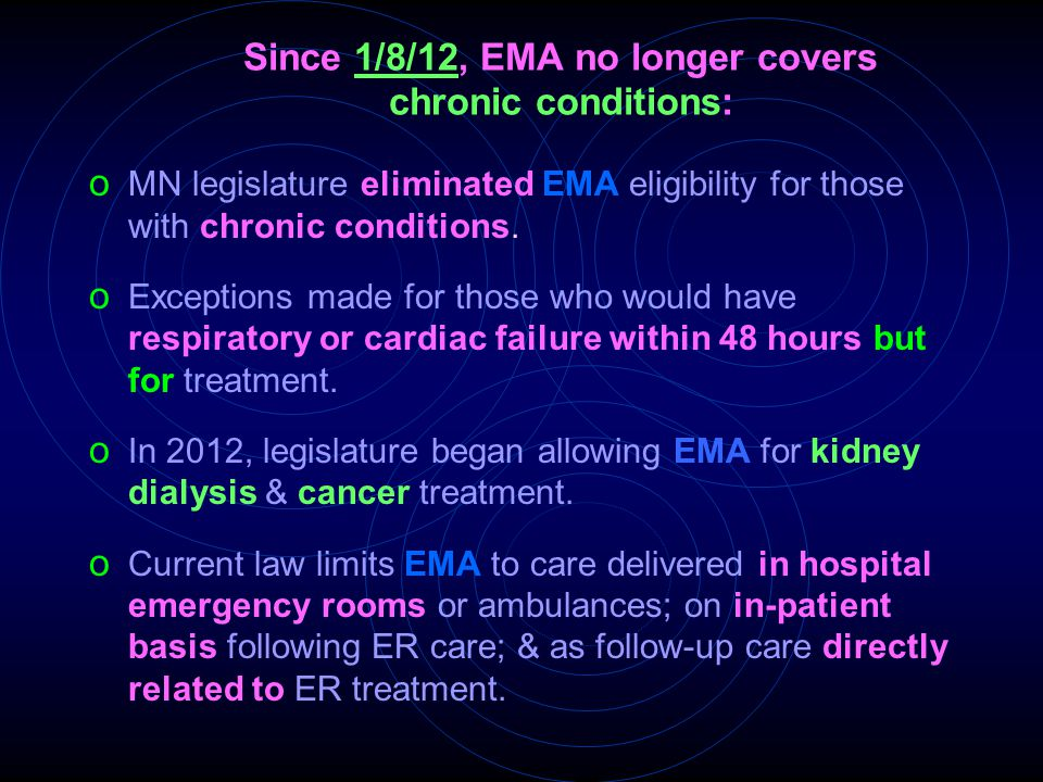Since 1/8/12, EMA no longer covers chronic conditions: o MN legislature eliminated EMA eligibility for those with chronic conditions. o Exceptions mad
