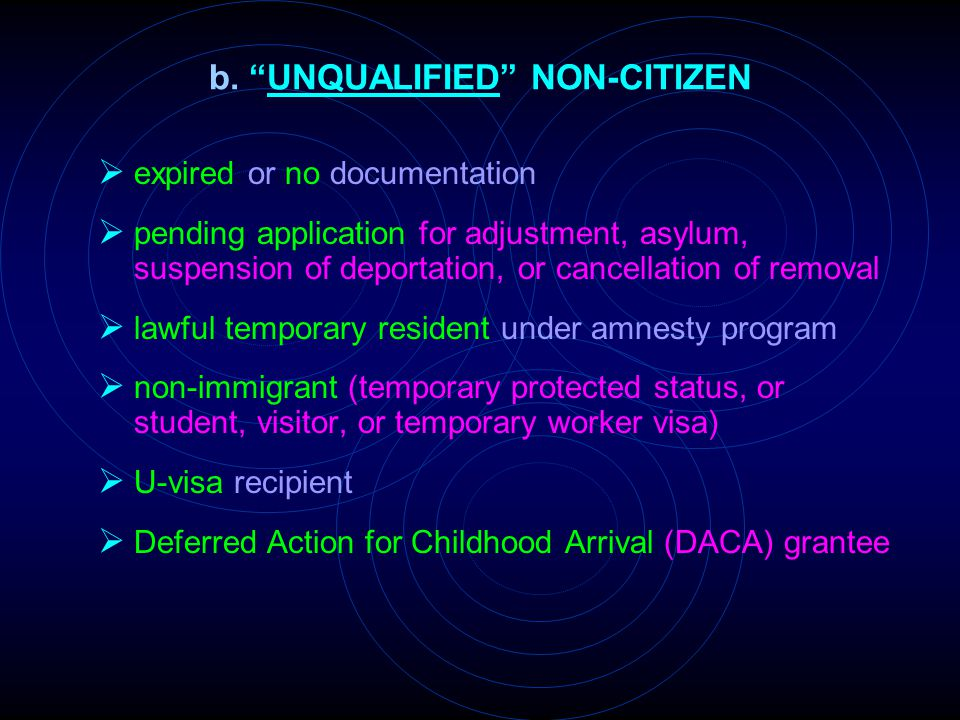 "b. ""UNQUALIFIED"" NON-CITIZEN  expired or no documentation  pending application for adjustment, asylum, suspension of deportation, or cancellation of"