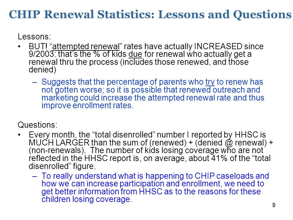 9 CHIP Renewal Statistics: Lessons and Questions Lessons: BUT.