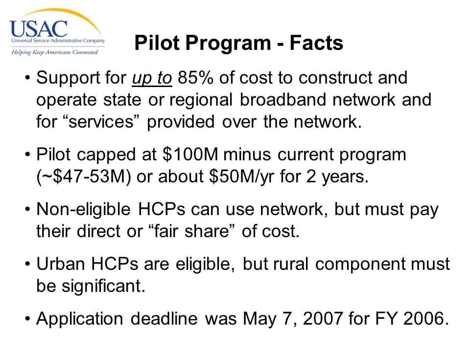 Pilot Program - Facts Support for up to 85% of cost to construct and operate state or regional broadband network and for services provided over the network.