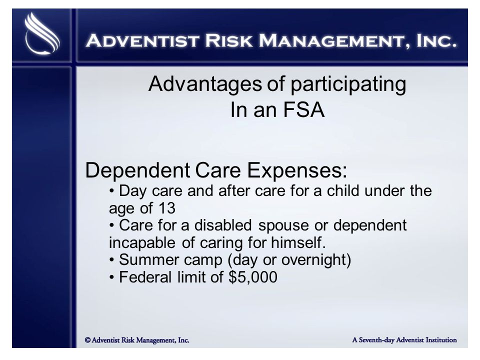 Dependent Care Expenses: Day care and after care for a child under the age of 13 Care for a disabled spouse or dependent incapable of caring for himself.