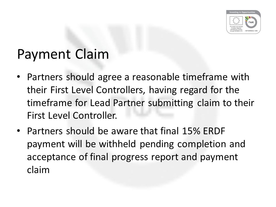 Payment Claim Partners should agree a reasonable timeframe with their First Level Controllers, having regard for the timeframe for Lead Partner submitting claim to their First Level Controller.