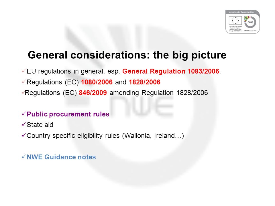 Ineligible Expenditure National banking charges VAT – unless it is genuinely and definitively borne by the final beneficiary Fines, financial penalties and expenditure on legal disputes Interest on debt For partners from the NWE area, any expenditure incurred outside the eligible area (for example, costs of a meeting or conference held outside the area) must be justified in full and a clear need for the expenditure to be incurred in the area must be demonstrated In-kind contribution can only be included in Payment Claims if it was included in the Approved Application Form attached to the Subsidy Contract