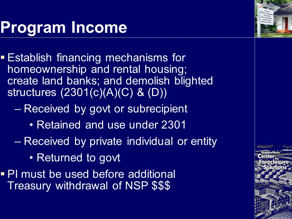 Program Income  Establish financing mechanisms for homeownership and rental housing; create land banks; and demolish blighted structures (2301(c)(A)(