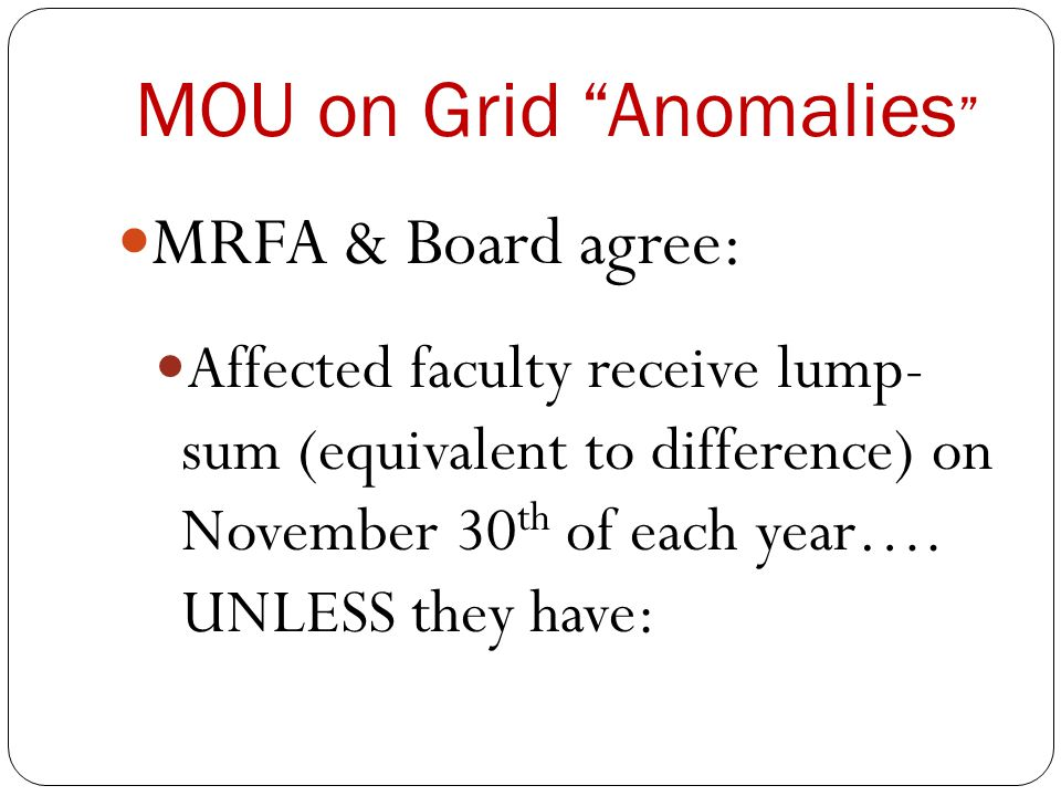 MOU on Grid Anomalies MRFA & Board agree: Affected faculty receive lump- sum (equivalent to difference) on November 30 th of each year….