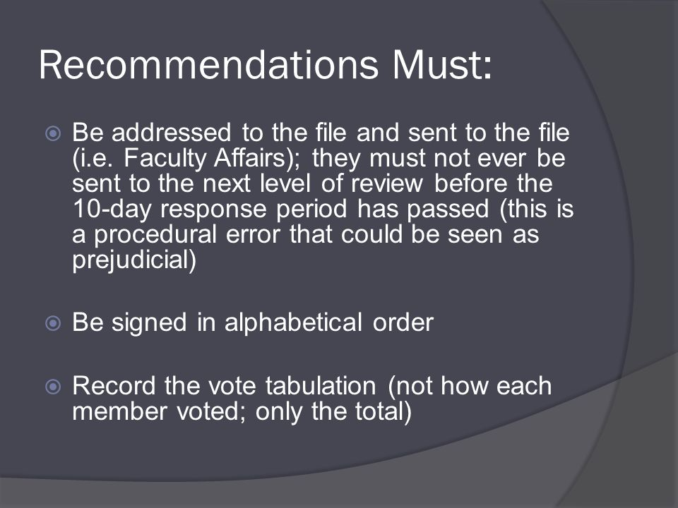 Recommendations Must:  Be addressed to the file and sent to the file (i.e.