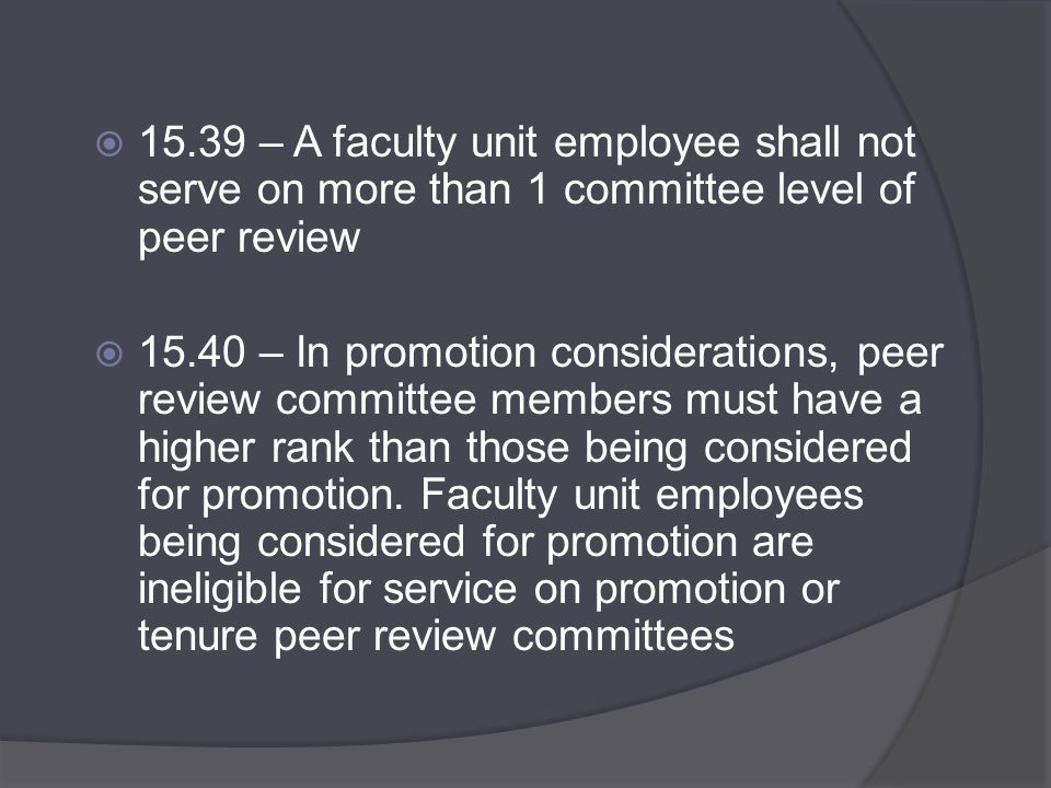 15.42 – Each peer review committee evaluation report and recommendation shall be approved by a simple majority of the membership of that committee  15.44 – If any stage of a Performance Review has not been completed within the specified period of time, [it] shall be automatically transferred to the next level of review