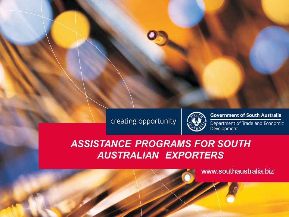 ASSISTANCE PROGRAMS FOR SOUTH AUSTRALIAN EXPORTERS www.southaustralia.biz
