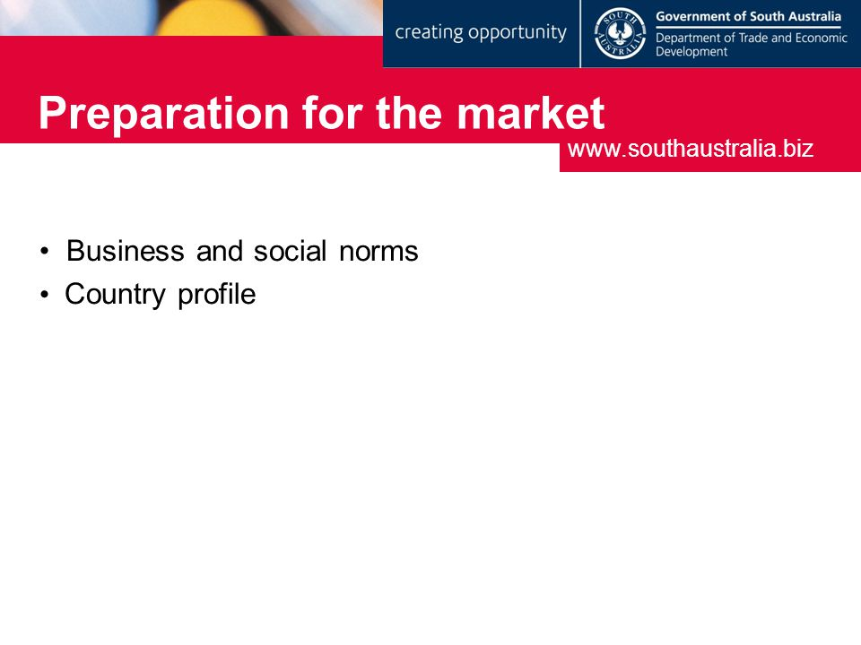 Preparation for the market www.southaustralia.biz Business and social norms Country profile
