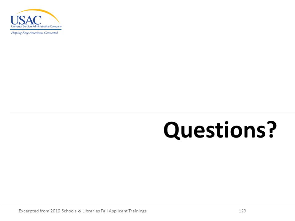 Excerpted from 2010 Schools & Libraries Fall Applicant Trainings 129 Questions