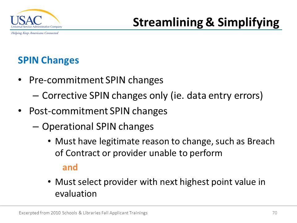 Excerpted from 2010 Schools & Libraries Fall Applicant Trainings 70 Pre-commitment SPIN changes – Corrective SPIN changes only (ie.