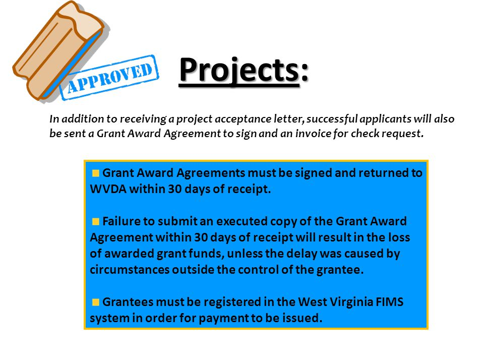 Projects: In addition to receiving a project acceptance letter, successful applicants will also be sent a Grant Award Agreement to sign and an invoice for check request.