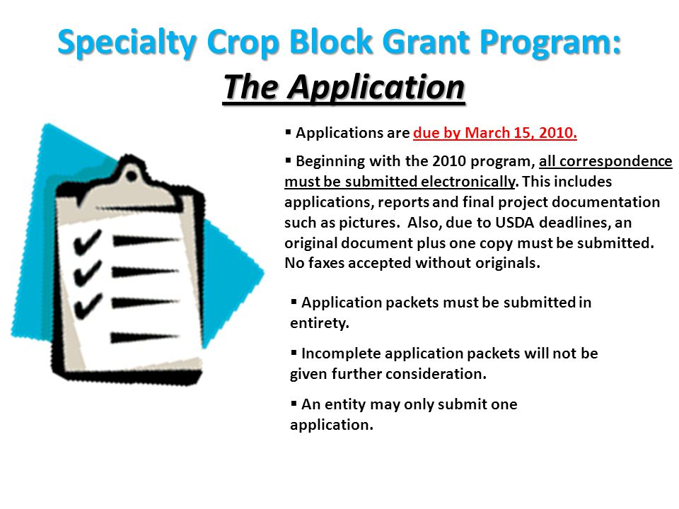 Specialty Crop Block Grant Program: The Application  Applications are due by March 15, 2010.