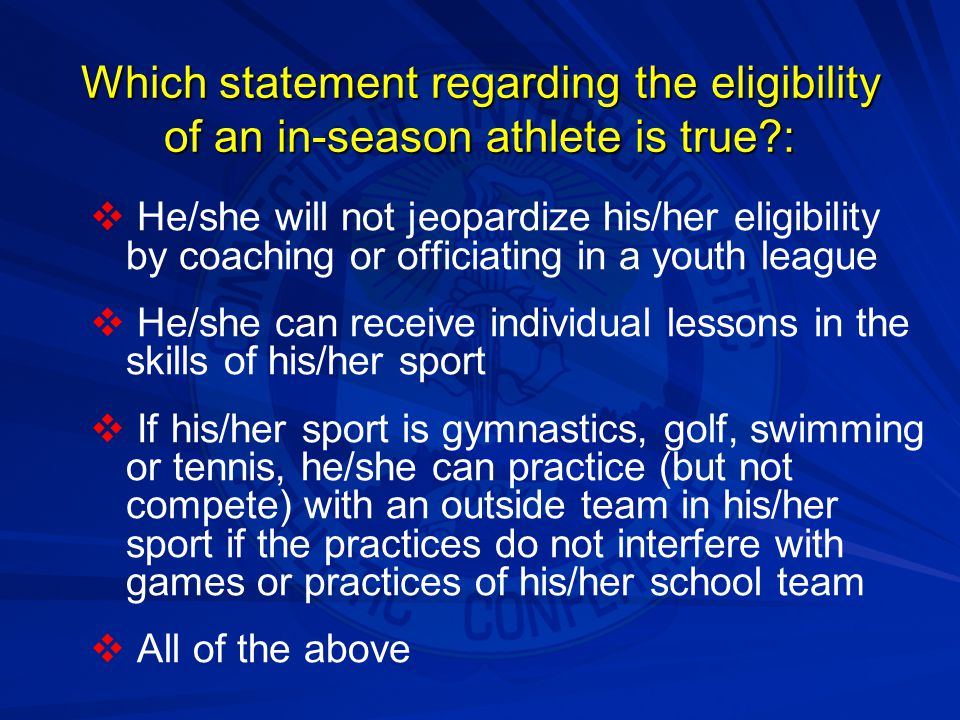 Which statement regarding the eligibility of an in-season athlete is true?:   He/she will not jeopardize his/her eligibility by coaching or officiat