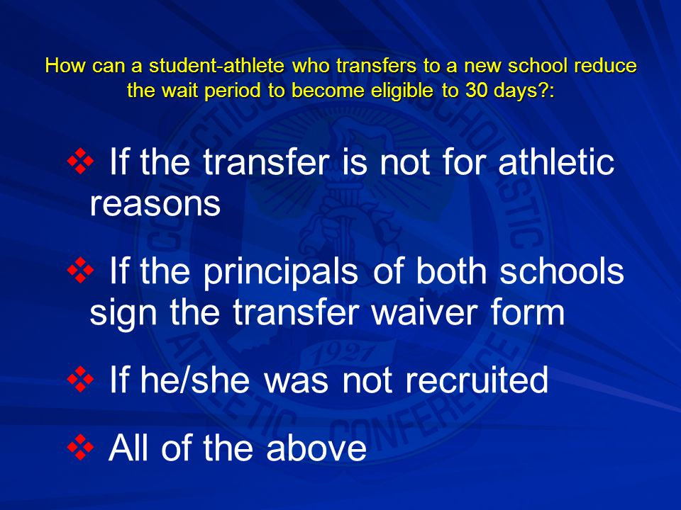 When a student-athlete transfers in grade 9, he/she becomes eligible?:   After a 30-day waiting period   After one semester   After 365 days   Immediately regardless of athletic participation in grade 9