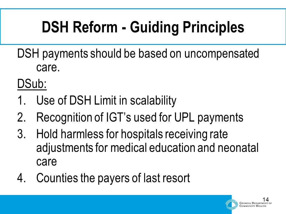 14 DSH Reform - Guiding Principles DSH payments should be based on uncompensated care. DSub: 1.Use of DSH Limit in scalability 2.Recognition of IGT's