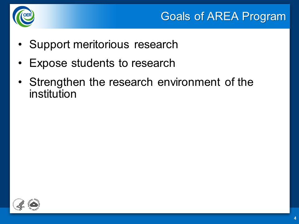 Goals of AREA Program Support meritorious research Expose students to research Strengthen the research environment of the institution 4