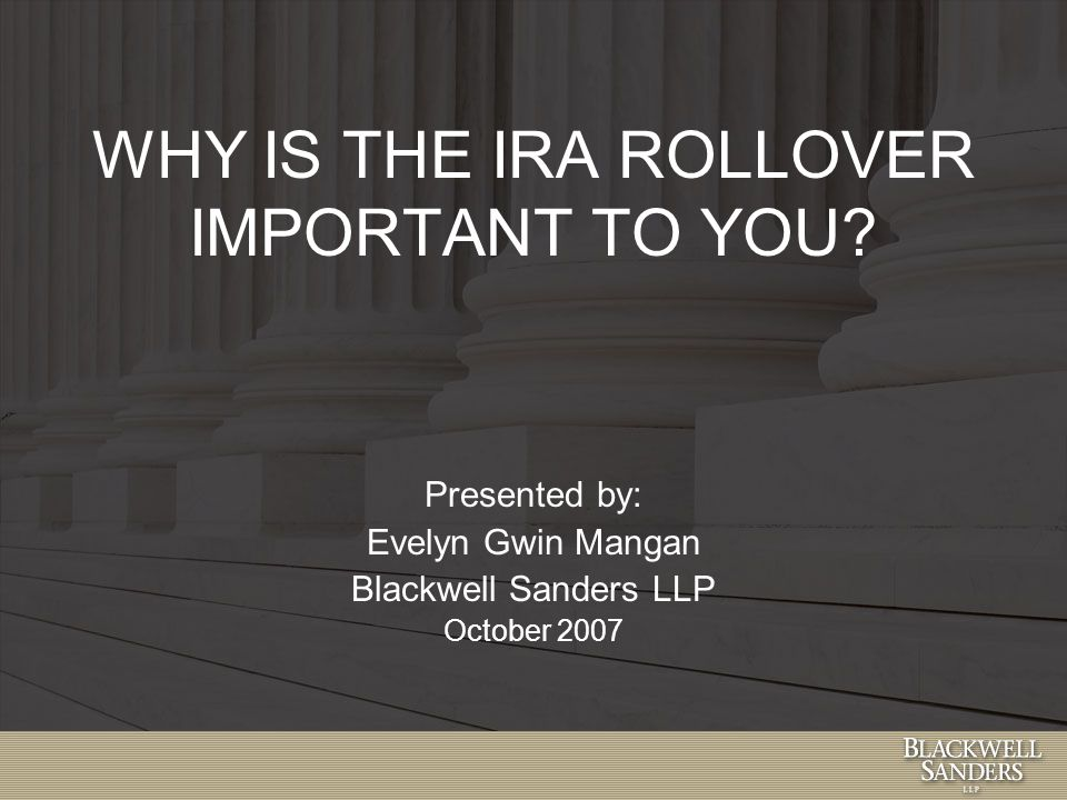 WHY IS THE IRA ROLLOVER IMPORTANT TO YOU.
