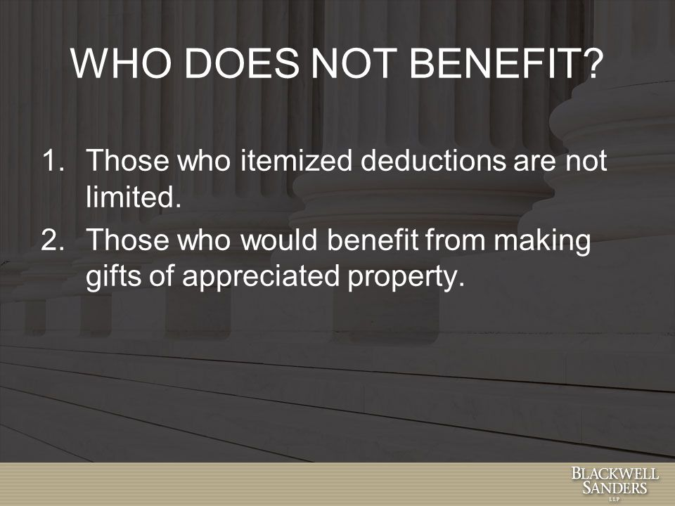WHO DOES NOT BENEFIT. 1.Those who itemized deductions are not limited.