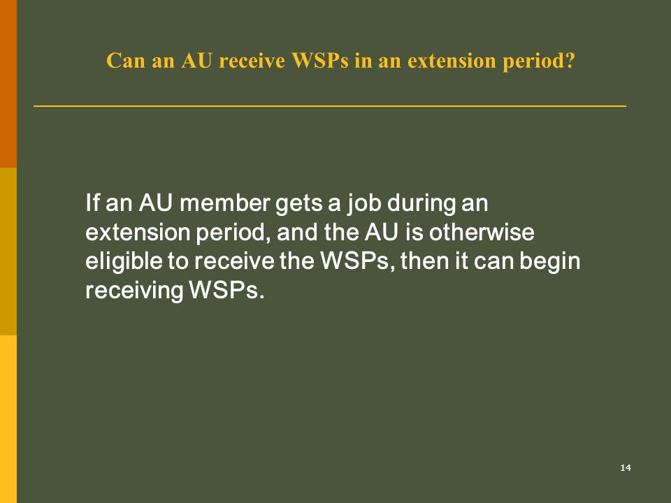 14 Can an AU receive WSPs in an extension period? If an AU member gets a job during an extension period, and the AU is otherwise eligible to receive t