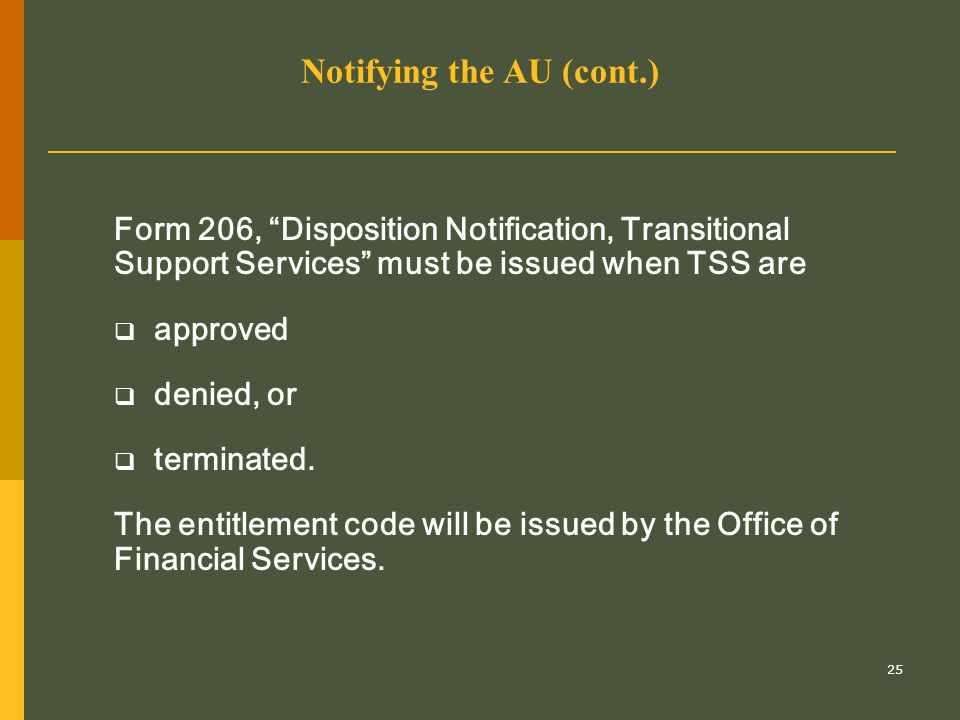 "25 Form 206, ""Disposition Notification, Transitional Support Services"" must be issued when TSS are  approved  denied, or  terminated. The entitleme"