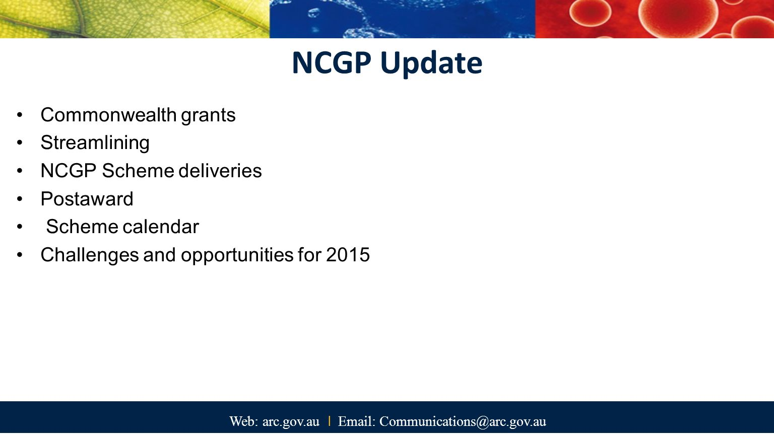 Web: arc.gov.au I Email: Communications@arc.gov.au Commonwealth grants In 2012-2013 41 Commonwealth entities provided grants through 791 grant programmes 405 grant rounds advertised 62,634 grant applications submitted Over 12 million pages of grant applications submitted 26,377 grants awarded