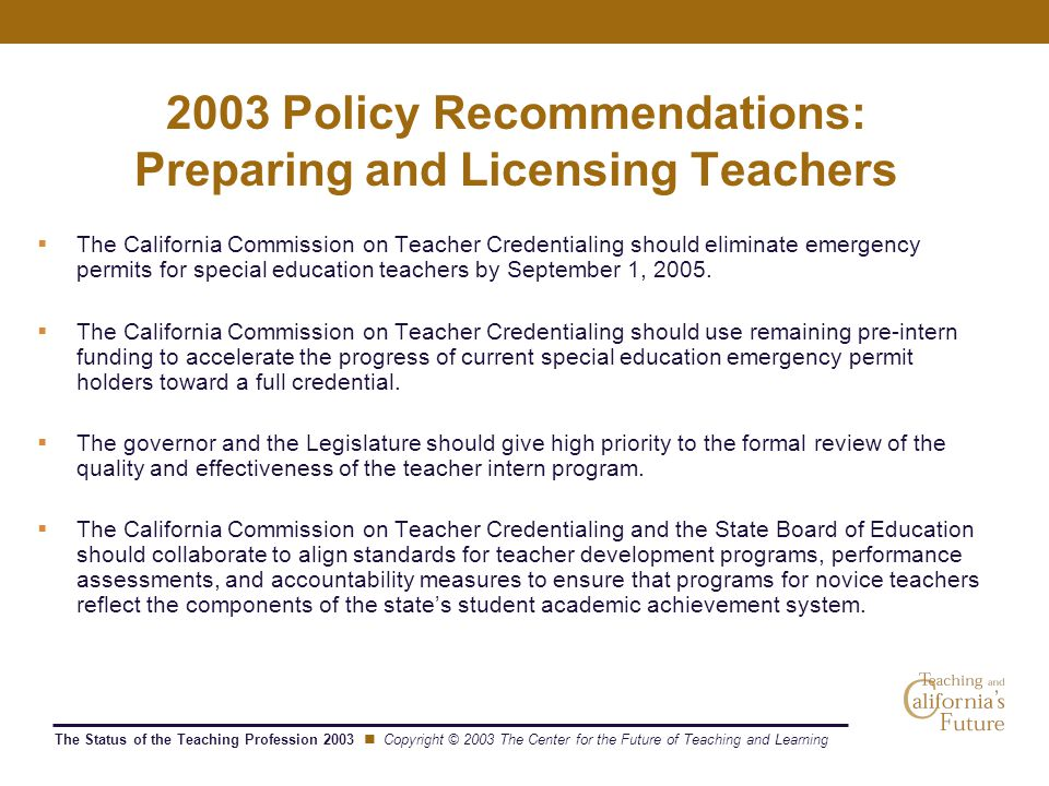 The Status of the Teaching Profession 2003 Copyright © 2003 The Center for the Future of Teaching and Learning 2003 Policy Recommendations: Preparing