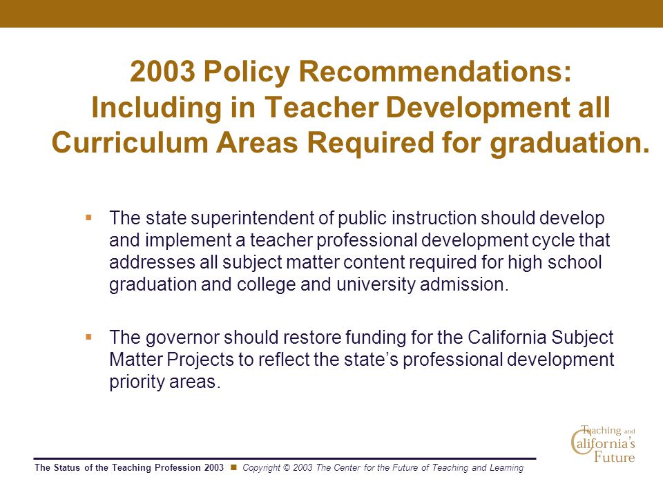 The Status of the Teaching Profession 2003 Copyright © 2003 The Center for the Future of Teaching and Learning 2003 Policy Recommendations: Including