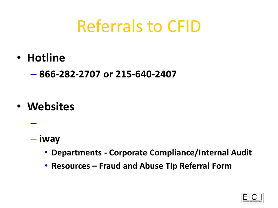 Referrals to CFID Hotline – 866-282-2707 or 215-640-2407 Websites – www.ibx.com/anti-fraud – iway Departments - Corporate Compliance/Internal Audit Resources – Fraud and Abuse Tip Referral Form