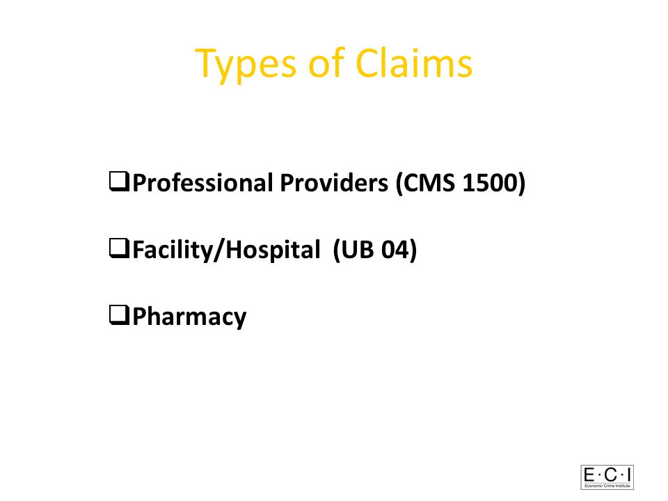 Types of Claims  Professional Providers (CMS 1500)  Facility/Hospital (UB 04)  Pharmacy