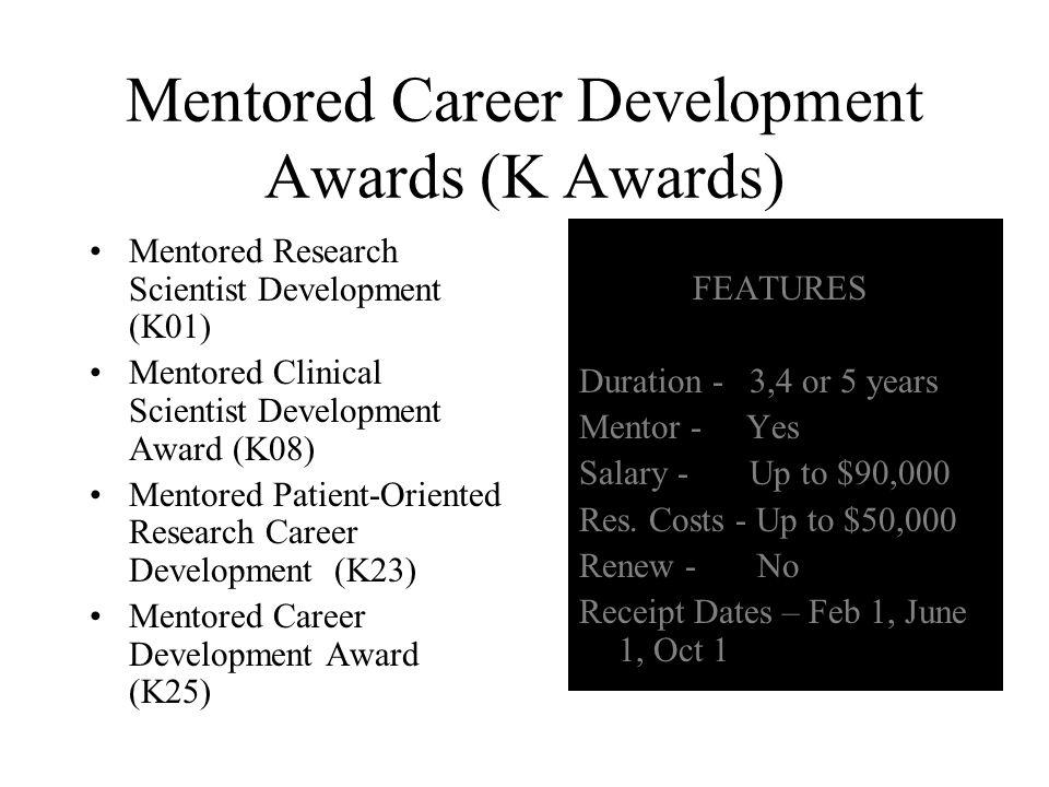 Mentored Career Development Awards (K Awards) Mentored Research Scientist Development (K01) Mentored Clinical Scientist Development Award (K08) Mentor