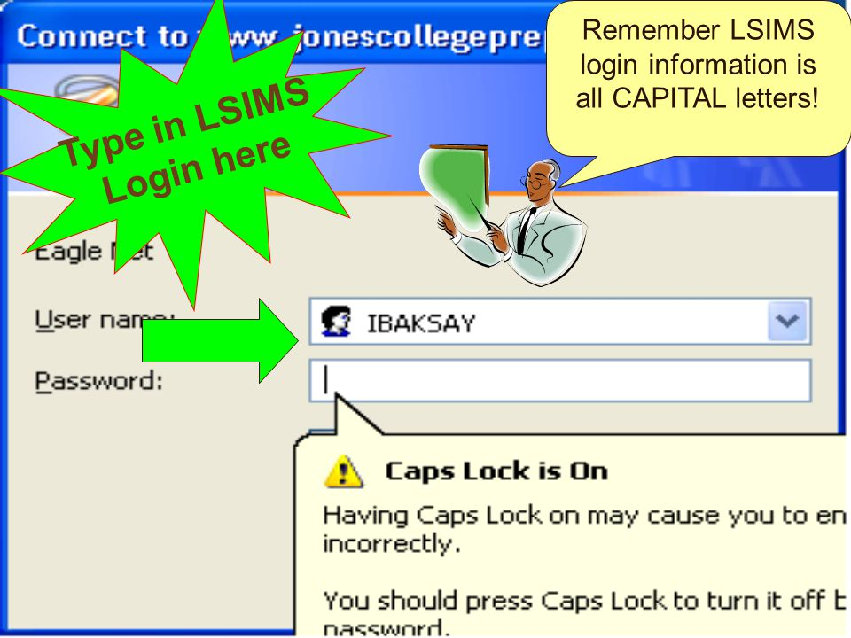 Type in LSIMS Login here Remember LSIMS login information is all CAPITAL letters!