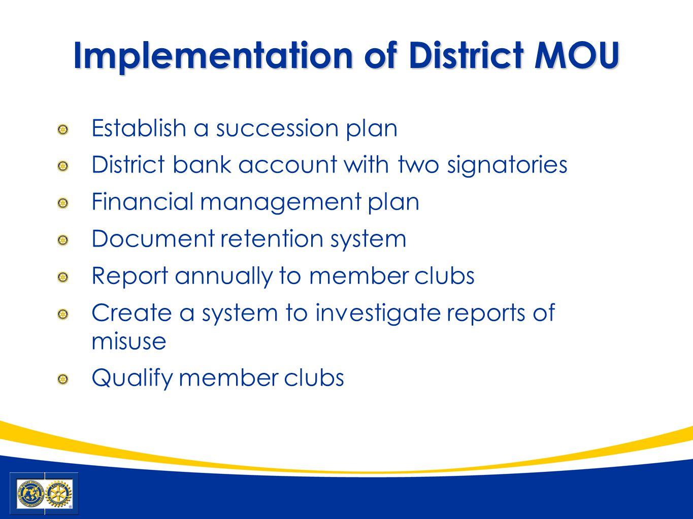 Implementation of District MOU Establish a succession plan District bank account with two signatories Financial management plan Document retention sys