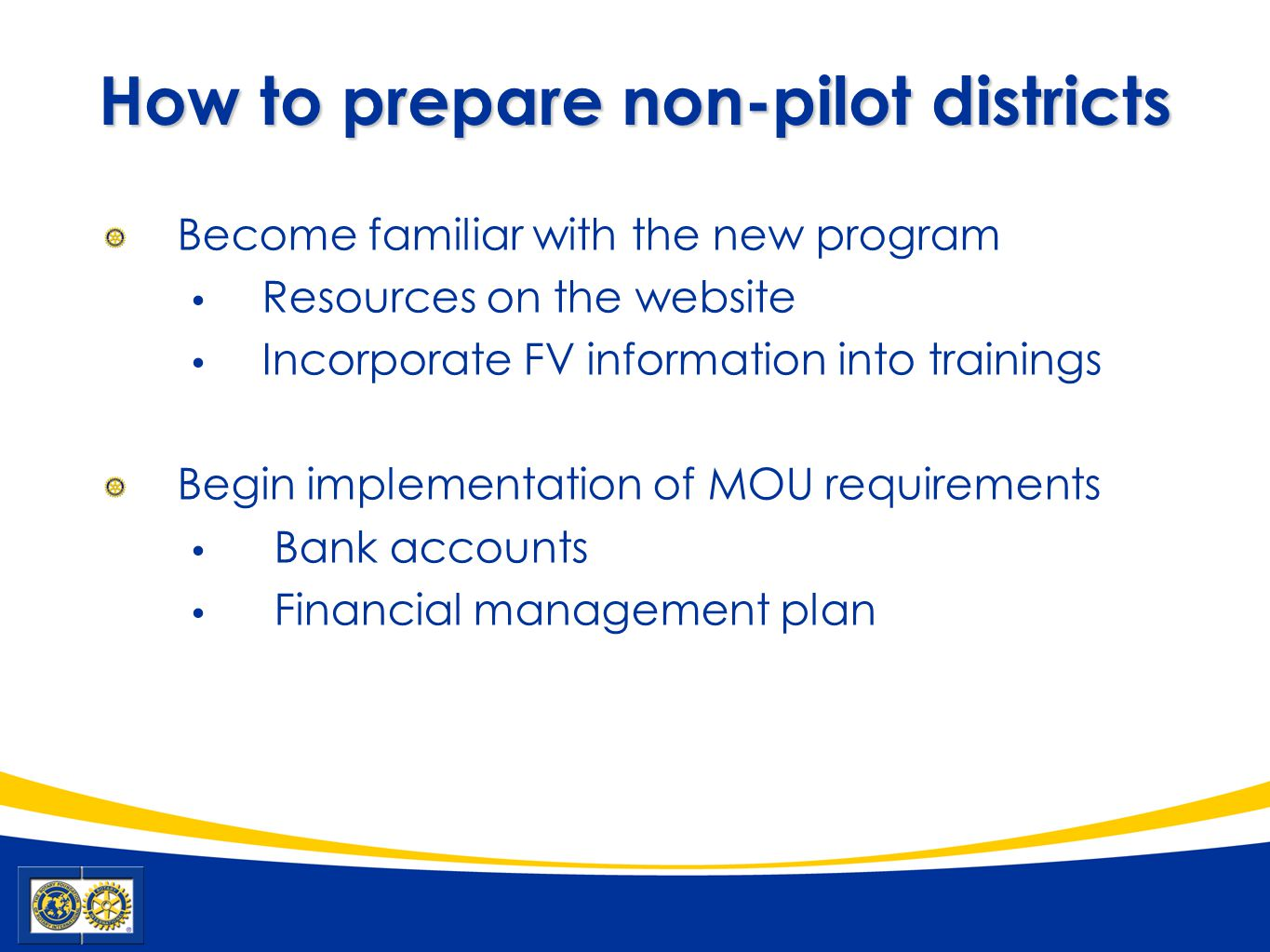 How to prepare non-pilot districts Become familiar with the new program Resources on the website Incorporate FV information into trainings Begin implementation of MOU requirements Bank accounts Financial management plan