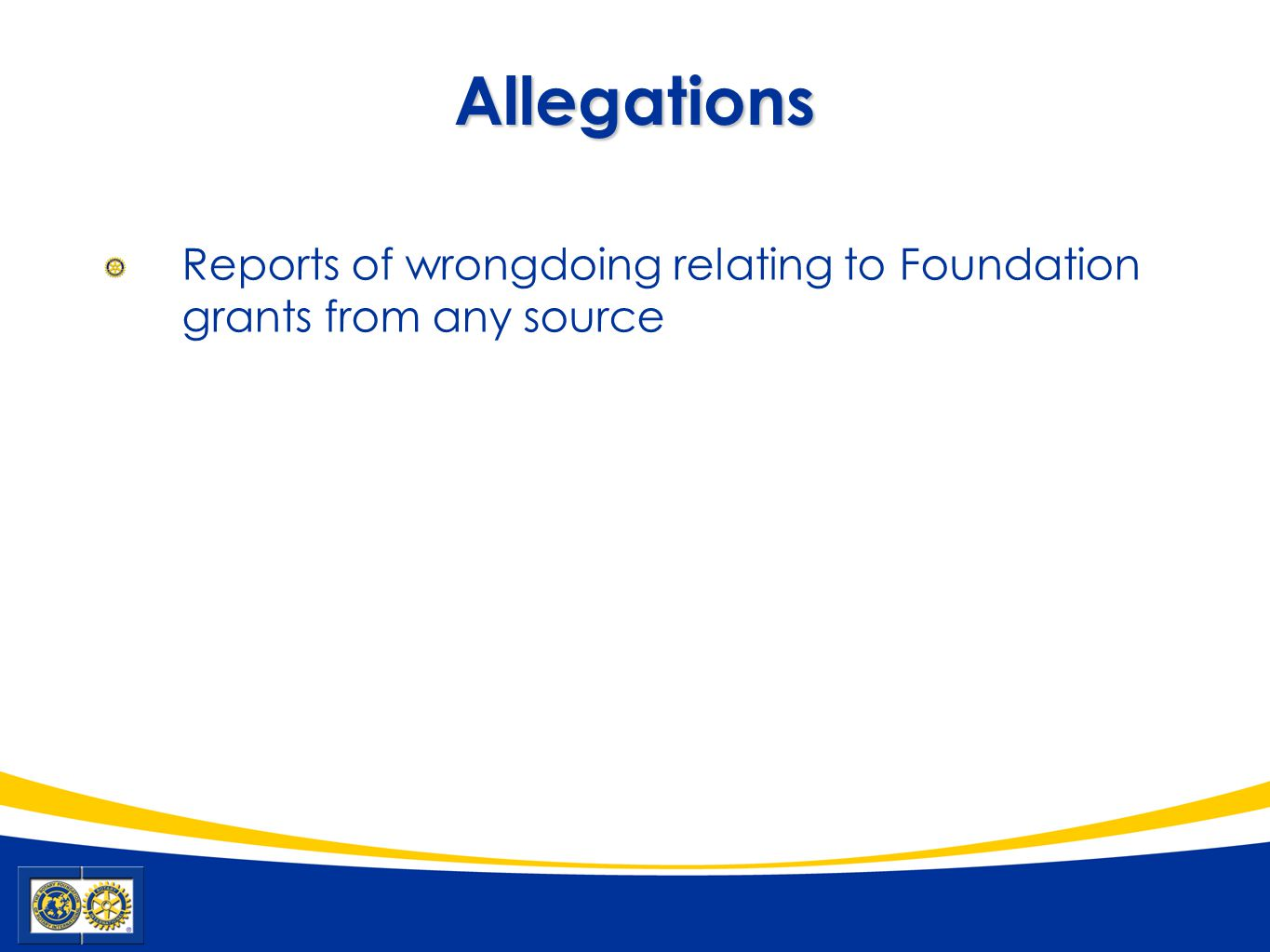 Allegations Reports of wrongdoing relating to Foundation grants from any source