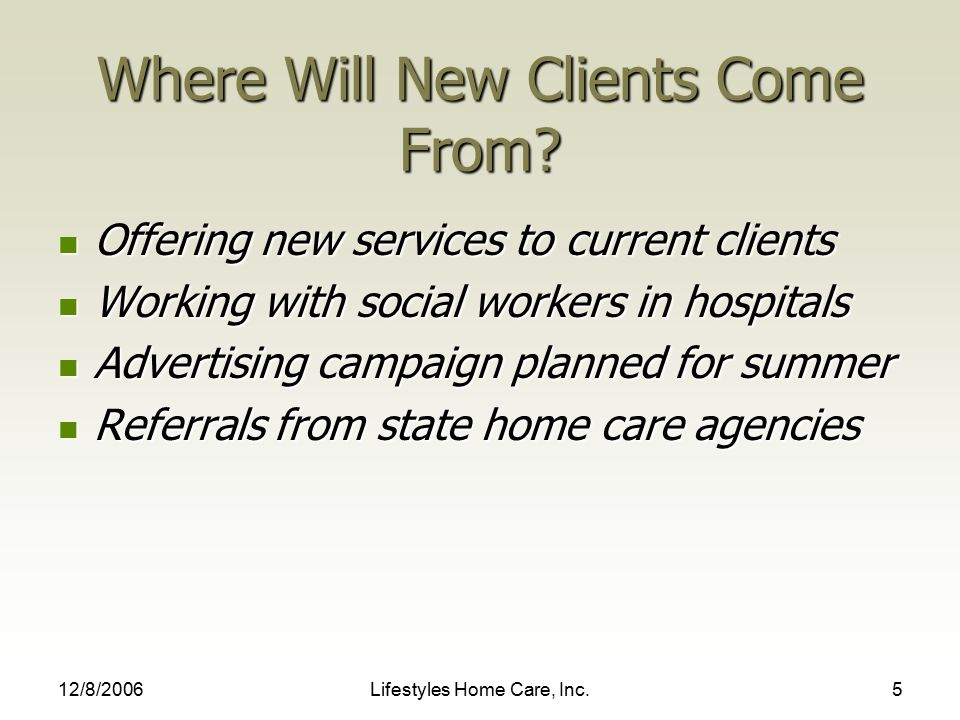 12/8/2006Lifestyles Home Care, Inc.5 Where Will New Clients Come From.