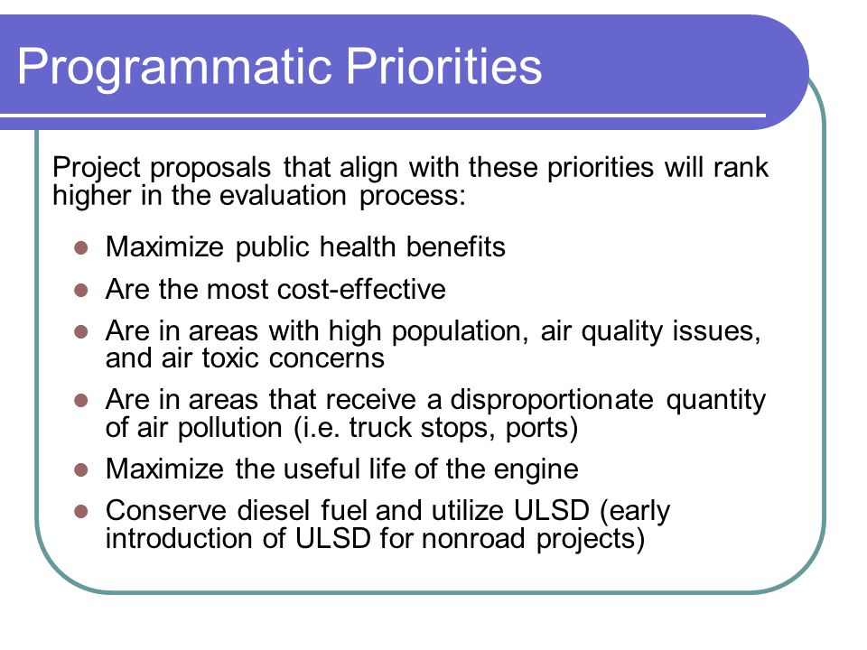 Programmatic Priorities Maximize public health benefits Are the most cost-effective Are in areas with high population, air quality issues, and air tox