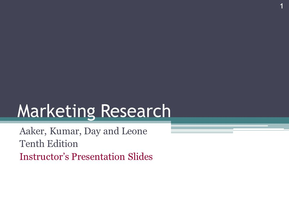 Marketing Research Aaker, Kumar, Day and Leone Tenth Edition Instructor's Presentation Slides 1