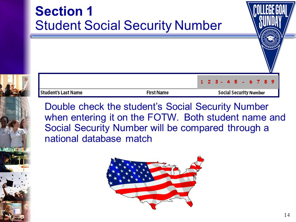 14 Section 1 Student Social Security Number Double check the student's Social Security Number when entering it on the FOTW. Both student name and Soci