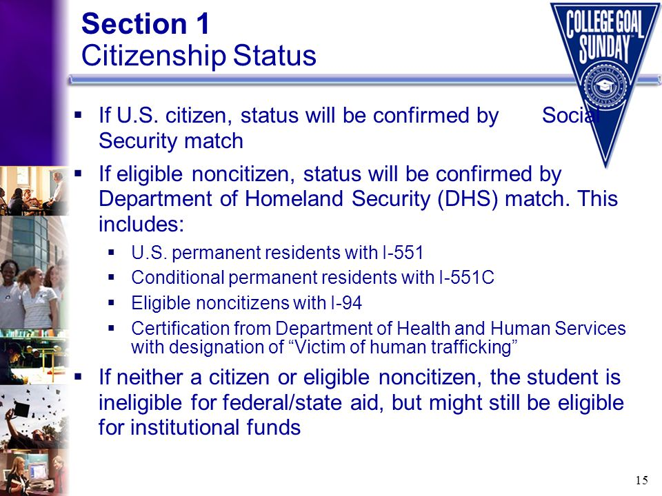 15  If U.S. citizen, status will be confirmed by Social Security match  If eligible noncitizen, status will be confirmed by Department of Homeland S