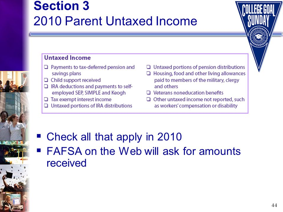 44 Section 3 2010 Parent Untaxed Income  Check all that apply in 2010  FAFSA on the Web will ask for amounts received