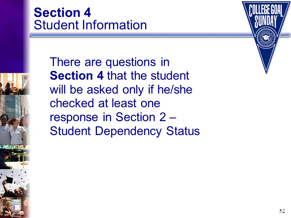 52 Section 4 Student Information There are questions in Section 4 that the student will be asked only if he/she checked at least one response in Secti