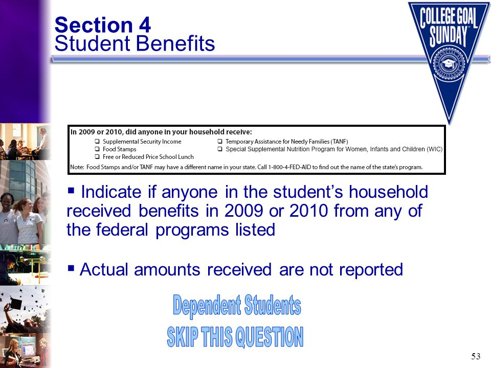 53 Section 4 Student Benefits  Indicate if anyone in the student's household received benefits in 2009 or 2010 from any of the federal programs liste