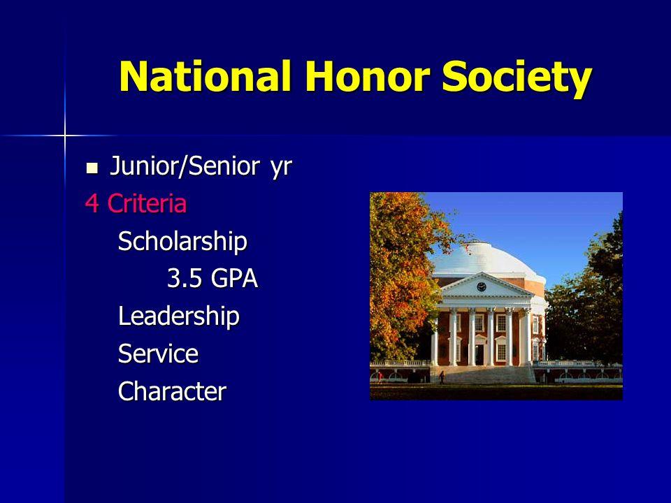 National Honor Society Junior/Senior yr Junior/Senior yr 4 Criteria Scholarship Scholarship 3.5 GPA 3.5 GPA Leadership Leadership Service Service Character Character