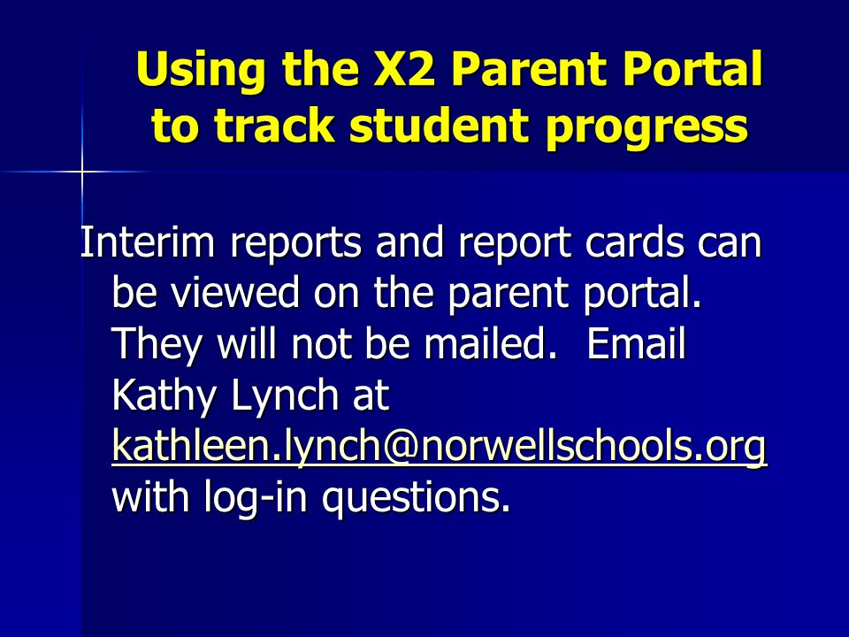 Using the X2 Parent Portal to track student progress Interim reports and report cards can be viewed on the parent portal.
