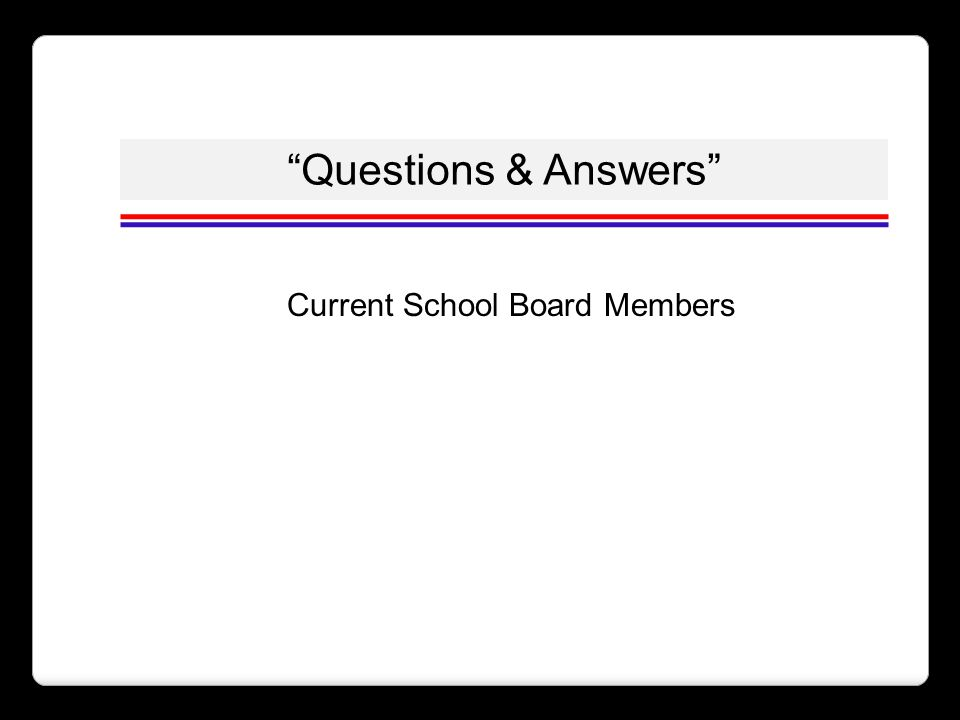 """""""Questions & Answers"""" Current School Board Members"""