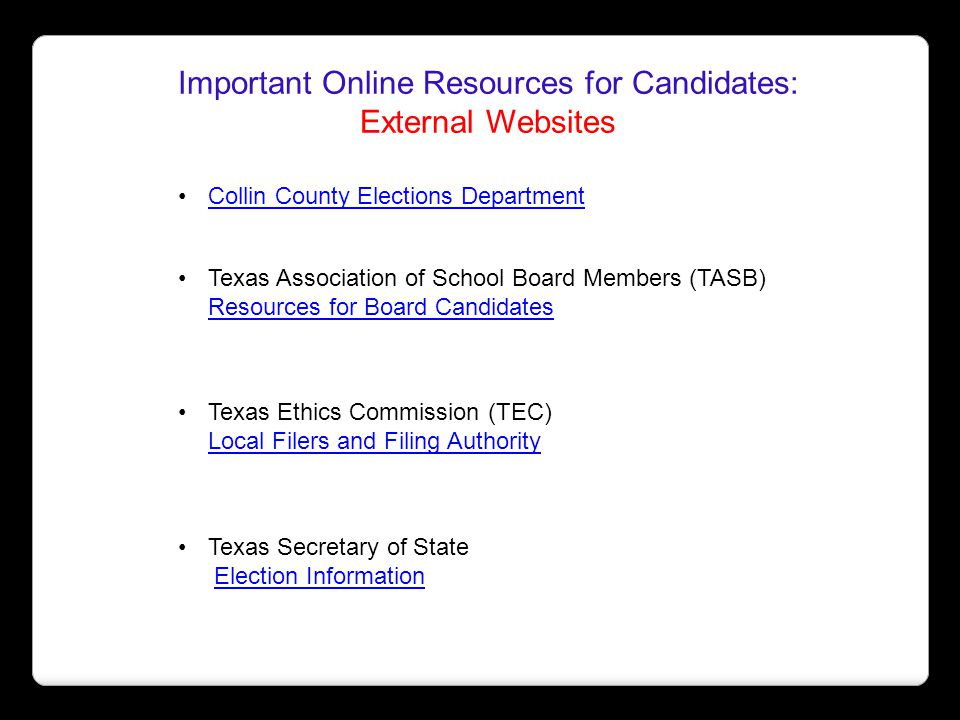 Important Online Resources for Candidates: External Websites Collin County Elections Department Texas Association of School Board Members (TASB) Resou