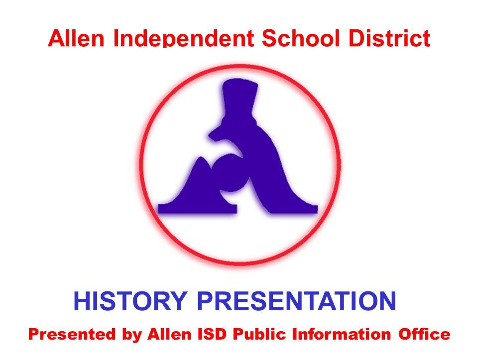 HISTORY PRESENTATION Allen Independent School District Presented by Allen ISD Public Information Office